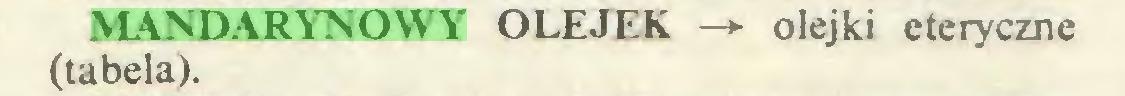 (...) MANDARYNOWY OLEJEK —*■ olejki eteryczne (tabela)...