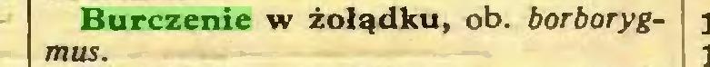 (...) Burczenie w żołądku, ob. borborygmus...
