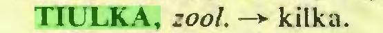 (...) TIULKA, zool. —> kilka...
