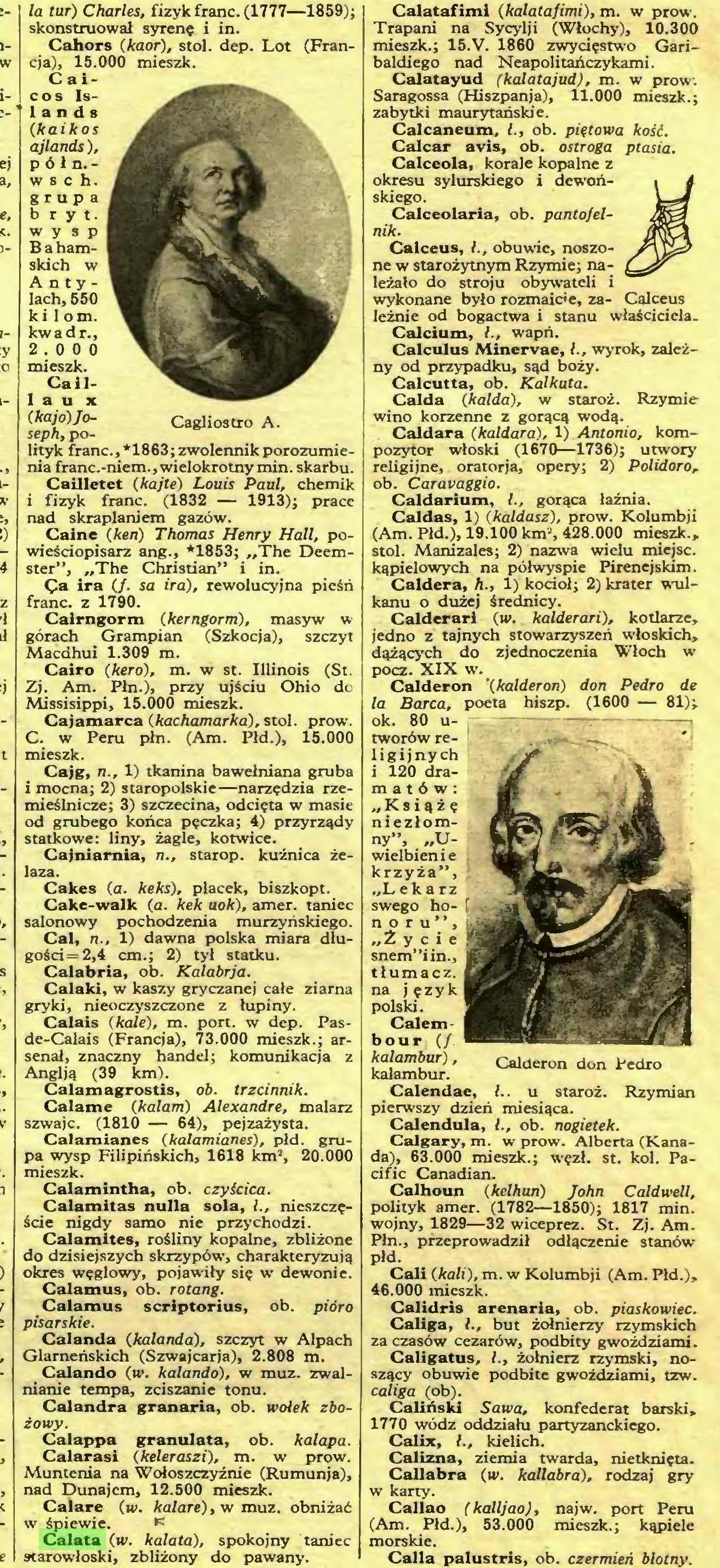 (...) Calare (w. kalare), w muz. obniżać w śpiewie. k Calata (w. kalała), spokojny taniec starowłoski, zbliżony do pawany. Calatafimi (kalatafimi), m. w prow...