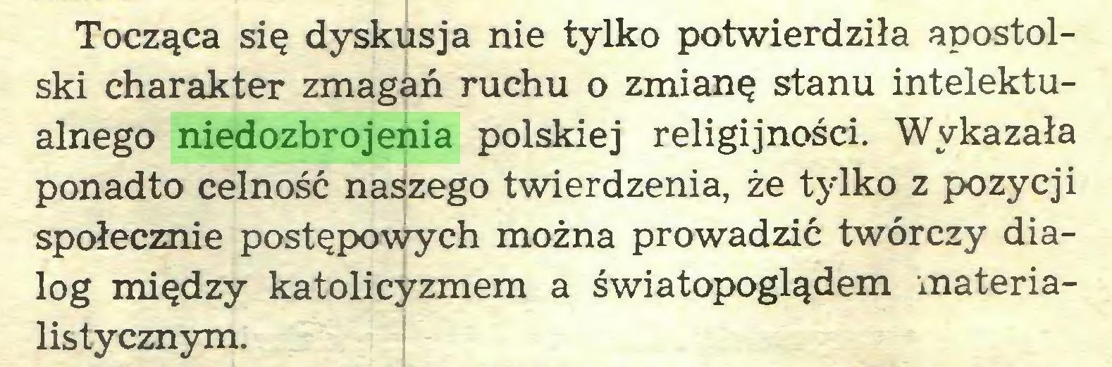 (...) Tocząca się dyskusja nie tylko potwierdziła apostolski charakter zmagań ruchu o zmianę stanu intelektualnego niedozbrojenia polskiej religijności. Wykazała ponadto celność naszego twierdzenia, że tylko z pozycji społecznie postępowych można prowadzić twórczy dialog między katolicyzmem a światopoglądem materialistycznym...