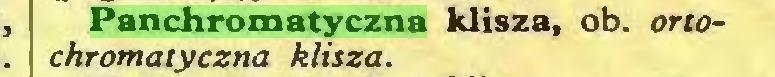 (...) Panchromatyczna klisza, ob. ortochromatyczna klisza...
