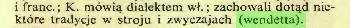 (...) i franc.; K. mówią dialektem wł.; zachowali dotąd niektóre tradycje w stroju i zwyczajach (wendetta)...