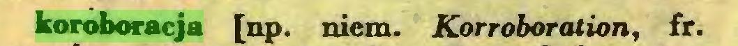 (...) koroboracja [np. niem. Korroboration, fr...