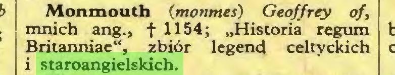 """(...) Monmouth (monmes) Geoffroy of, mnich ang., f 1154; """"Historia regum Britanniae"""", zbiór legend celtyckich i staroangielskich..."""