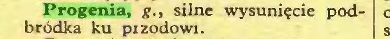 (...) Progenia, g., silne wysunięcie podbródka ku pizodowi...