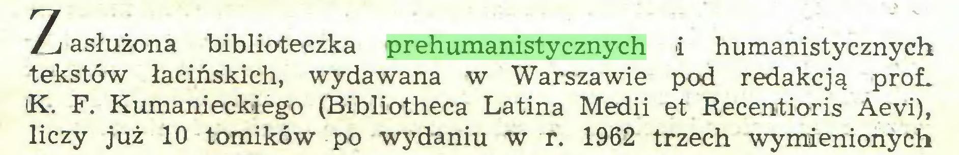 (...) Li asłużona biblioteczka prehumanistycznych i humanistycznych tekstów łacińskich, wydawana w Warszawie pod redakcją prol iK. F. Kumanieckiego (Bibliotheca Latina Medii et Recentioris Aevi), liczy już 10 tomików po wydaniu w r. 1962 trzech wymienionych...