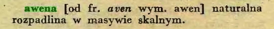(...) awena [od fr. aven wym. awen] naturalna rozpadlina w masywie skalnym...