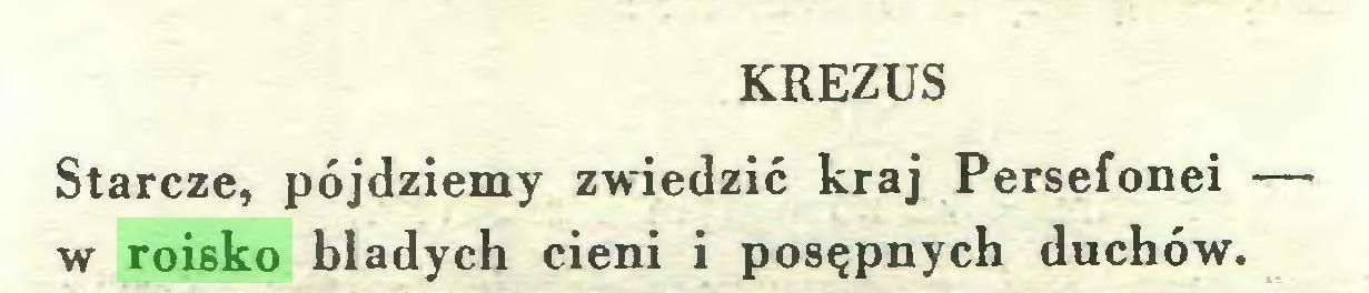 (...) KREZUS Starcze, pójdziemy zwiedzić kraj Persefonei — w roisko bladych cieni i posępnych duchów...