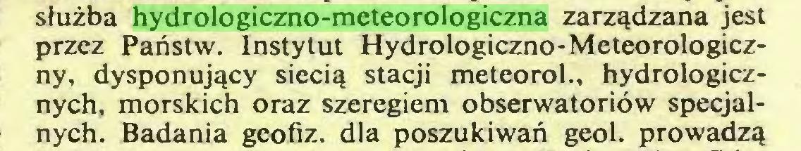 (...) służba hydrologiczno-meteorologiczna zarządzana jest przez Państw. Instytut Hydrologiczno-Meteorologiczny, dysponujący siecią stacji meteorol., hydrologicznych, morskich oraz szeregiem obserwatoriów specjalnych. Badania geofiz. dla poszukiwań geol. prowadzą...