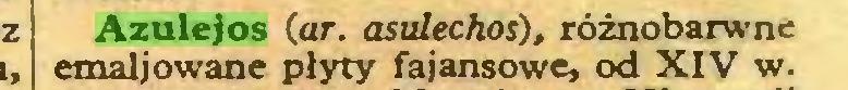 (...) Azulejos (ar. asulechos), różnobarwne emaljowane płyty fajansowe, od XIV w...