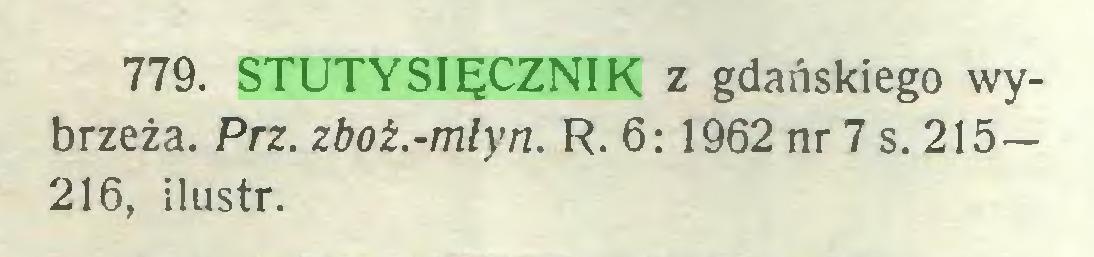(...) 779. STUTYSIĘCZNIK z gdańskiego wybrzeża. Prz. zboż.-młyn. R. 6: 1962 nr 7 s. 215— 216, ilustr...