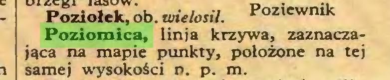 (...) Poziołek, ob. wielosil. Poziewnik Poziomica, lin ja krzywa, zaznaczająca na mapie punkty, położone na tej samej wysokości n. p. m...