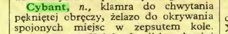 (...) Cybant, n., klamra do chwytania pękniętej obręczy, żelazo do okrywania spojonych miejsc w zepsutem kole...