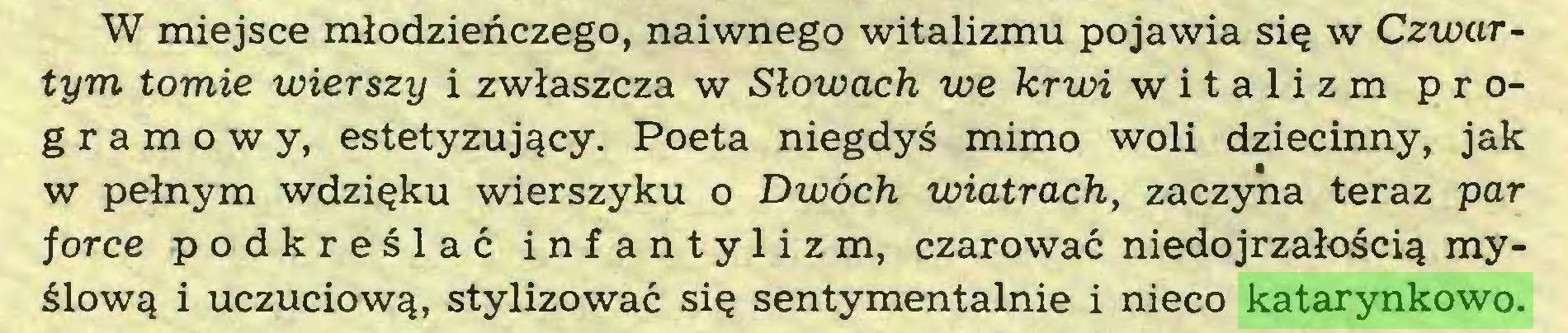 (...) W miejsce młodzieńczego, naiwnego witalizmu pojawia się w Czwartym tomie wierszy i zwłaszcza w Słowach we krwi witalizm programowy, estetyzujący. Poeta niegdyś mimo woli dziecinny, jak w pełnym wdzięku wierszyku o Dwóch wiatrach, zaczyna teraz par force podkreślać infantylizm, czarować niedojrzałością myślową i uczuciową, stylizować się sentymentalnie i nieco katarynkowo...