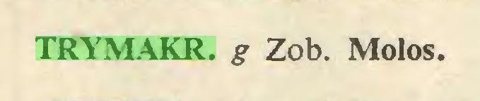 (...) TRYMAKR. g Zob. Molos...