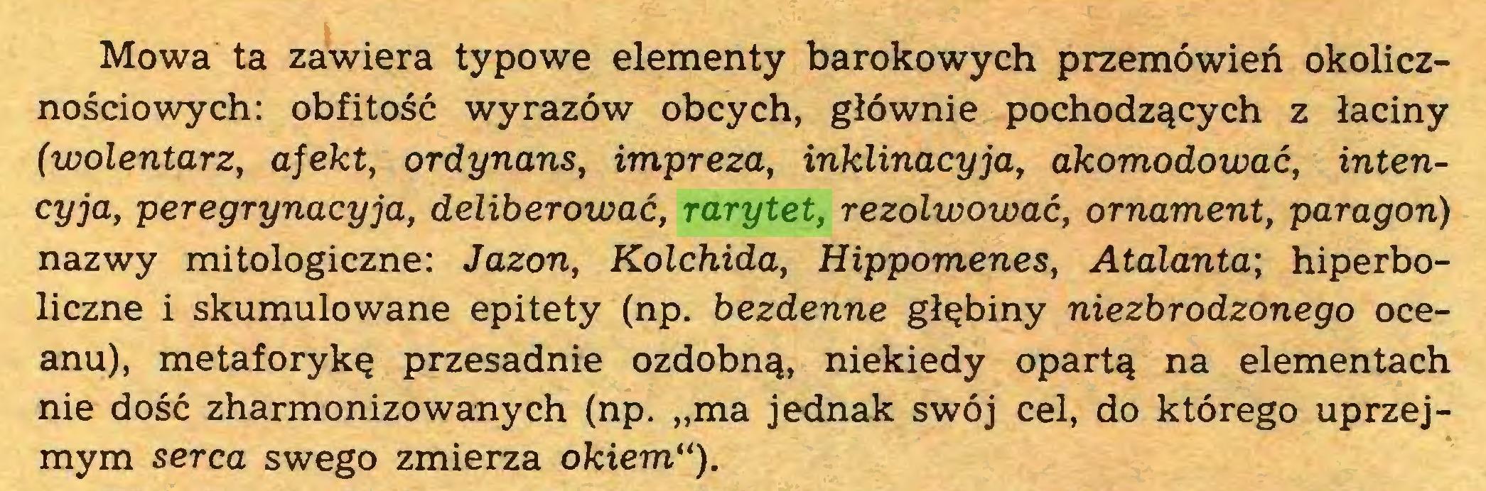 """(...) Mowa ta zawiera typowe elementy barokowych przemówień okolicznościowych: obfitość wyrazów obcych, głównie pochodzących z łaciny (wolentarz, afekt, ordynans, impreza, inklinacyja, akomodować, intencyja, peregrynacyja, deliberować, rarytet, rezolwować, ornament, paragon) nazwy mitologiczne: Jazon, Kolchida, Hippomenes, Atalanta; hiperboliczne i skumulowane epitety (np. bezdenne głębiny niezbrodzonego oceanu), metaforykę przesadnie ozdobną, niekiedy opartą na elementach nie dość zharmonizowanych (np. """"ma jednak swój cel, do którego uprzejmym serca swego zmierza okiem"""")..."""