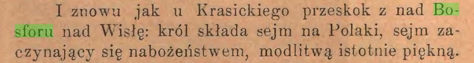 (...) I znowu jak u Krasickiego przeskok z nad Bosforu nad Wisłę: król składa sejm na Polaki, sejm zaczynający się nabożeństwem, modlitwą istotnie piękną...