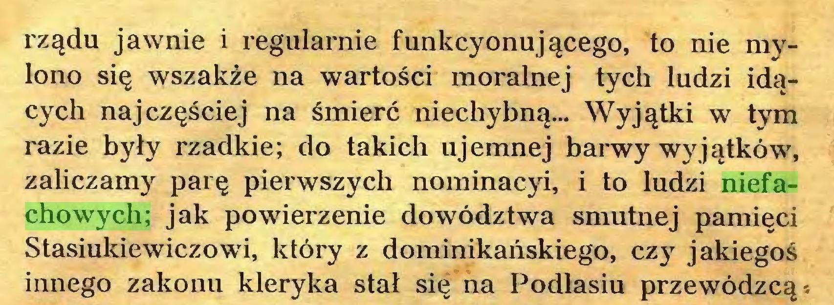 (...) rządu jawnie i regularnie funkcyonującego, to nie mylono się wszakże na wartości moralnej tych ludzi idących najczęściej na śmierć niechybną... Wyjątki w tym razie były rzadkie; do takich ujemnej barwy wyjątków, zaliczamy parę pierwszych nominacyi, i to ludzi niefachowych; jak powierzenie dowództwa smutnej pamięci Stasiukiewiczowi, który z dominikańskiego, czy jakiegoś innego zakonu kleryka stał się na Podlasiu przewódzcą-...