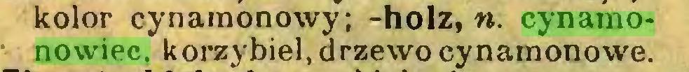 (...) kolor cynamonowy; -holz, n. cynamonowiec, korzybiel, drzewo cynamonowe...