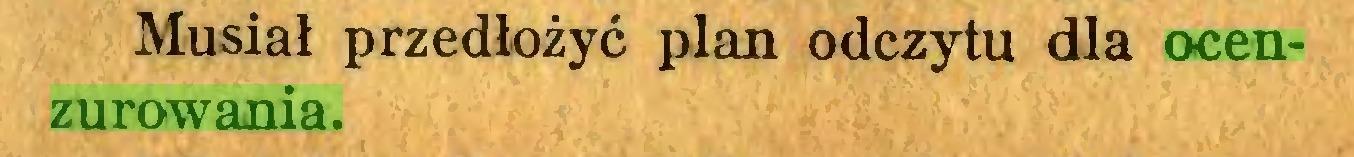 (...) Musiał przedłożyć plan odczytu dla ocenzurowania...