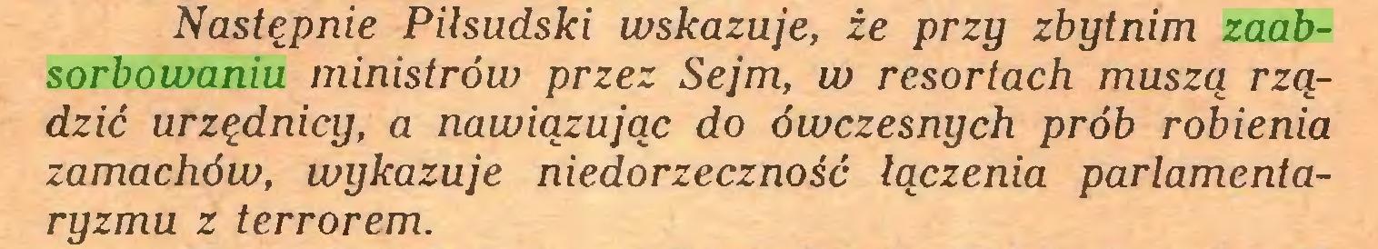 (...) Następnie Piłsudski wskazuje, że przy zbytnim zaabsorbowaniu ministrów przez Sejm, w resortach muszą rządzić urzędnicy, a nawiązując do ówczesnych prób robienia zamachów, wykazuje niedorzeczność łączenia parlamentaryzmu z terrorem...