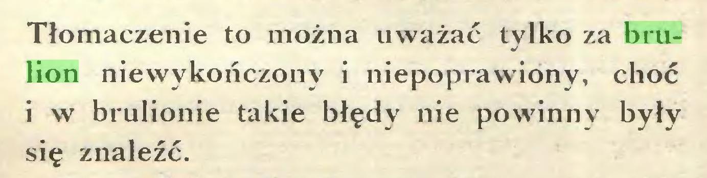 (...) Tłomaczenie to można uważać tylko za brulion niewykończony i niepoprawiony, choć i w brulionie takie błędy nie powinny były się znaleźć...