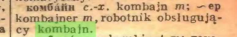 (...) KOMCaiiH c.-x. kombajn m; -^ep kombajner m, robotnik obsługujący kombajn...