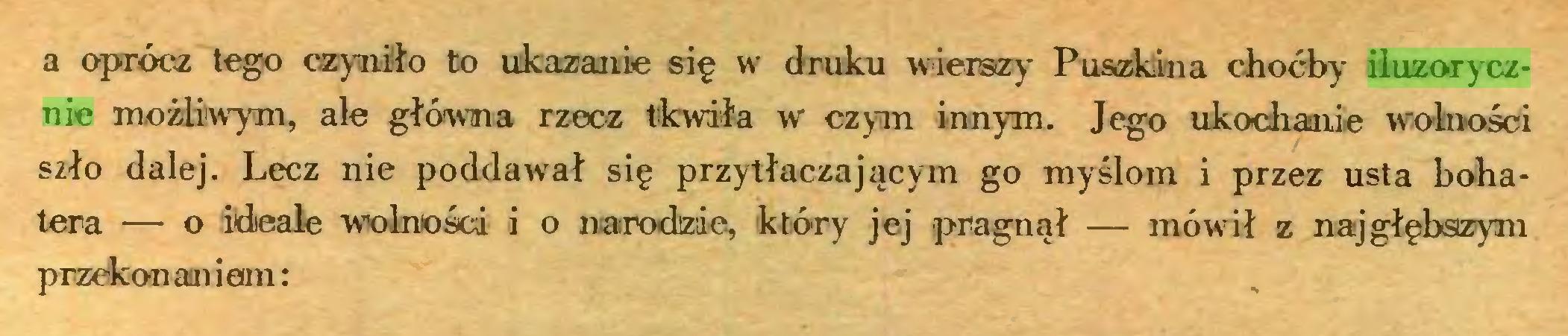 (...) a oprócz tego czyniło to ukazanie się w druku wierszy Puszkina choćby iluzorycznie możliwym, ale główna rzecz tkwiła w czym innym. Jego ukochanie wolności szło dalej. Lecz nie poddawał się przytłaczającym go myślom i przez usta bohatera — o ideale wolności i o narodzie, który jej pragnął — mówił z najgłębszym przekonaniem:...