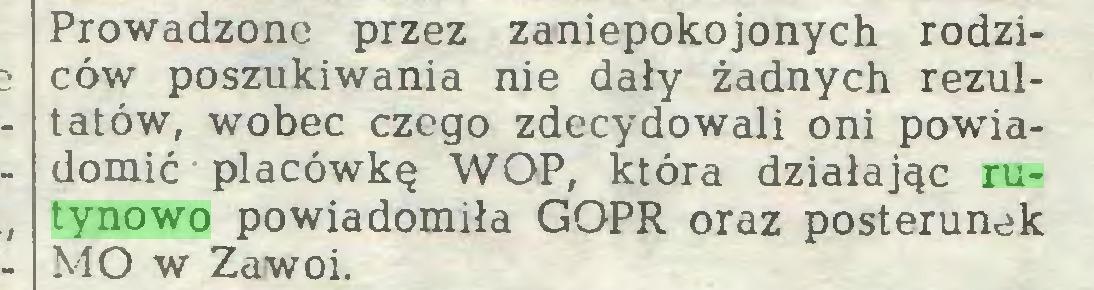 (...) Prowadzone przez zaniepokojonych rodziców poszukiwania nie dały żadnych rezultatów, wobec czego zdecydowali oni powiadomić placówkę WOP, która działając rutynowo powiadomiła GOPR oraz posterunek MO w Zawoi...