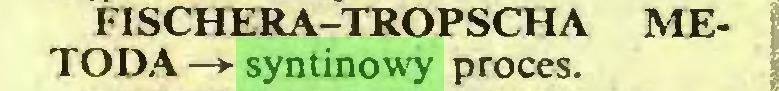 (...) FISCHERA-TROPSCHA METODA —► syntinowy proces...