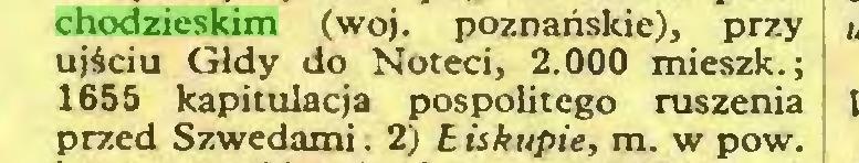 (...) chodzieskim (woj. poznańskie), przy ujściu Gldy do Noteci, 2.000 mieszk.; 1655 kapitulacja pospolitego ruszenia przed Szwedami. 2) biskupie, m. w pow...