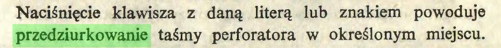 (...) Naciśnięcie klawisza z daną literą lub znakiem powoduje przedziurkowanie taśmy perforatora w określonym miejscu...