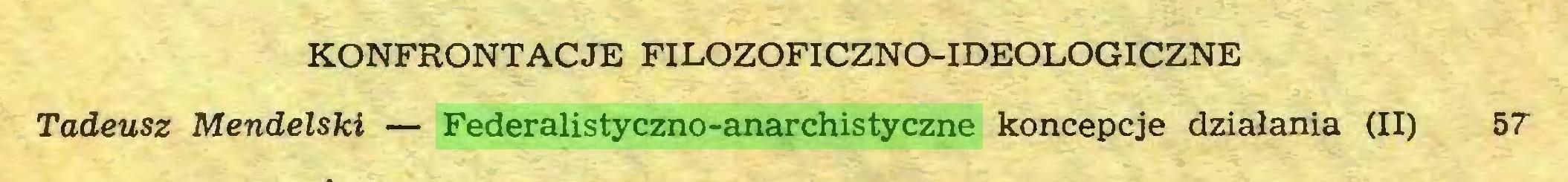 (...) KONFRONTACJE FILOZOFICZNO-IDEOLOGICZNE Tadeusz Mendelski — Federalistyczno-anarchistyczne koncepcje działania (II) 57...