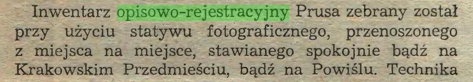 (...) Inwentarz opisowo-rejestracyjny Prusa zebrany został przy użyciu statywu fotograficznego, przenoszonego z miejsca na miejsce, stawianego spokojnie bądź na Krakowskim Przedmieściu, bądź na Powiślu. Technika...