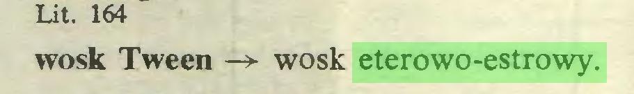 (...) Lit. 164 wosk Tween —► wosk eterowo-estrowy...