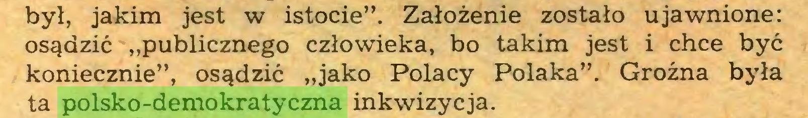 """(...) był, jakim jest w istocie"""". Założenie zostało ujawnione: osądzić """"publicznego człowieka, bo takim jest i chce być koniecznie"""", osądzić """"jako Polacy Polaka"""". Groźna była ta polsko-demokratyczna inkwizycja..."""