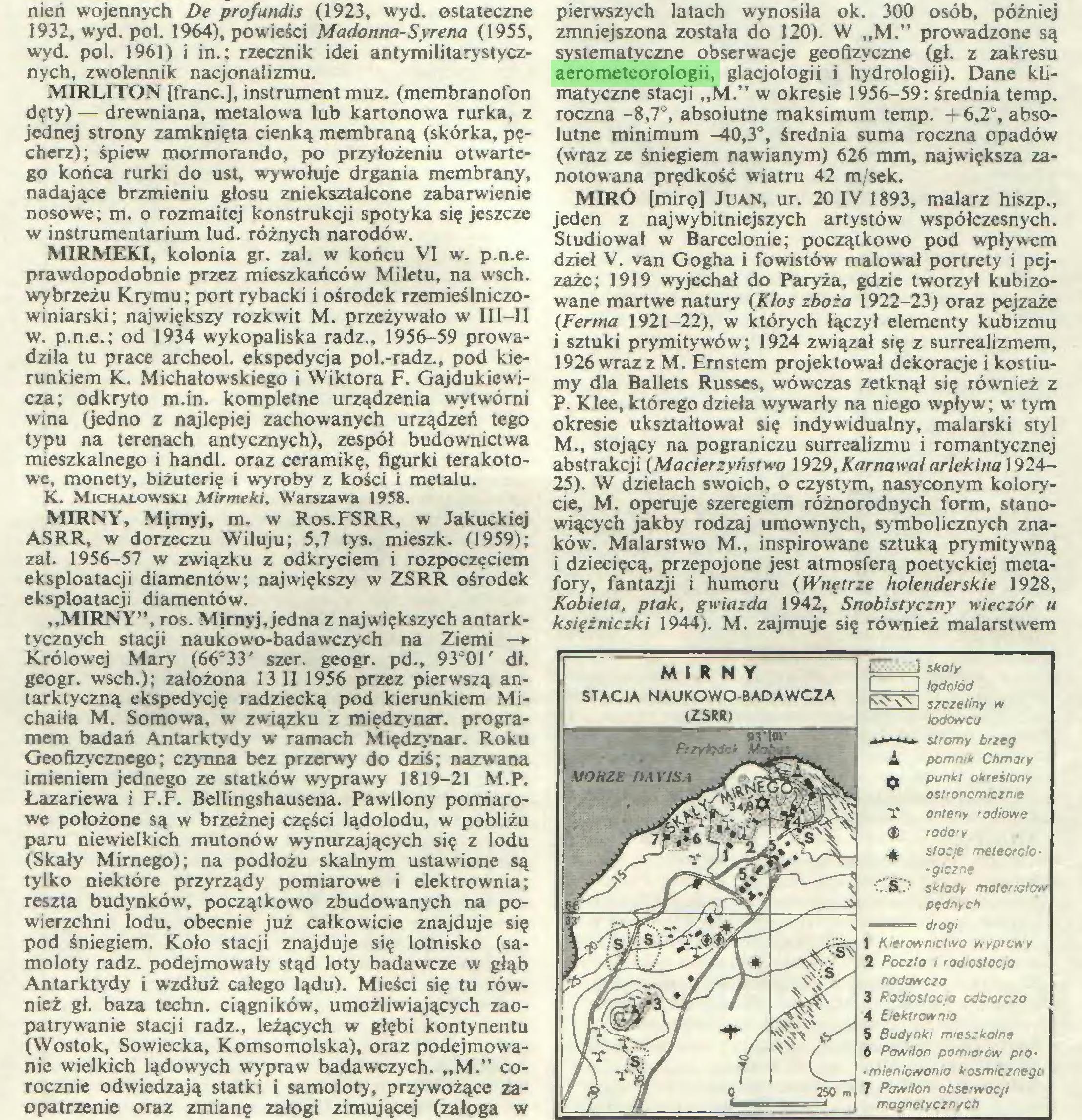 """(...) opatrzenie oraz zmianę załogi zimującej (załoga w pierwszych latach wynosiła ok. 300 osób, później zmniejszona została do 120). W """"M."""" prowadzone są systematyczne obserwacje geofizyczne (gł. z zakresu aerometeorologii, glacjologii i hydrologii). Dane klimatyczne stacji """"M."""" w okresie 1956-59: średnia temp..."""