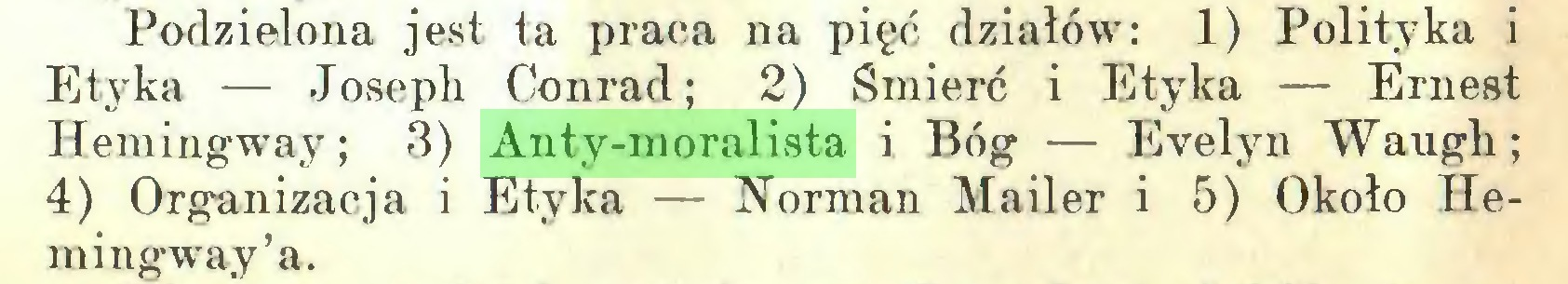 (...) Podzielona jest ta praca na pięć działów: 1) Polityka i Etyka — Joseph Conrad; 2) Śmierć i Etyka — Ernest Hemingway; 3) Anty-moralista i Bóg — Evelyn Waugh; 4) Organizacja i Etyka — Norman Mailer i 5) Około Hemingway'a...
