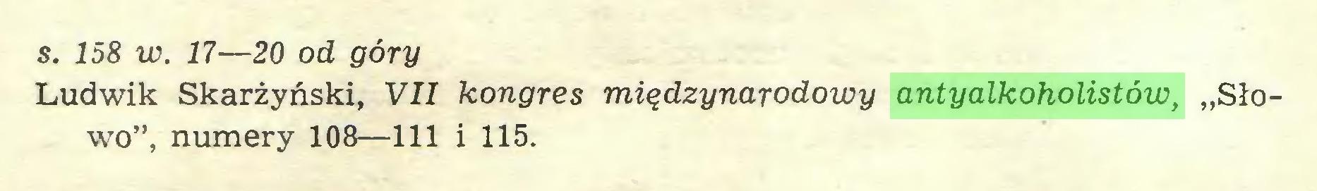 """(...) s. 158 w. 17—20 od góry Ludwik Skarżyński, VII kongres międzynarodowy antyalkoholistów, """"Słowo"""", numery 108—111 i 115..."""