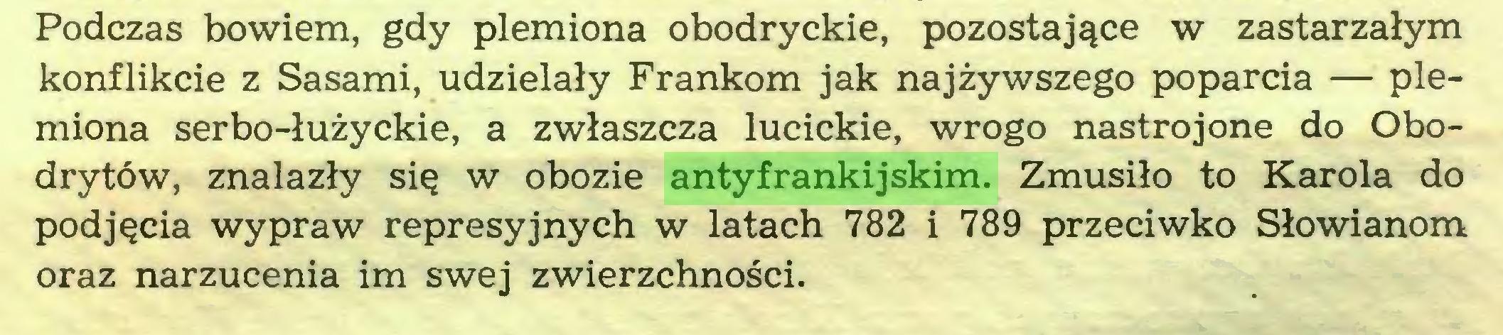 (...) Podczas bowiem, gdy plemiona obodryckie, pozostające w zastarzałym konflikcie z Sasami, udzielały Frankom jak najżywszego poparcia — plemiona serbo-łużyckie, a zwłaszcza lucickie, wrogo nastrojone do Obodrytów, znalazły się w obozie antyfrankijskim. Zmusiło to Karola do podjęcia wypraw represyjnych w latach 782 i 789 przeciwko Słowianom oraz narzucenia im swej zwierzchności...