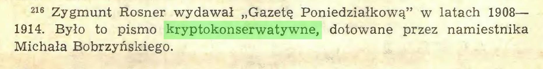 """(...) 216 Zygmunt Rosner wydawał """"Gazetę Poniedziałkową"""" w latach 1908— 1914. Było to pismo kryptokonserwatywne, dotowane przez namiestnika Michała Bobrzyńskiego..."""