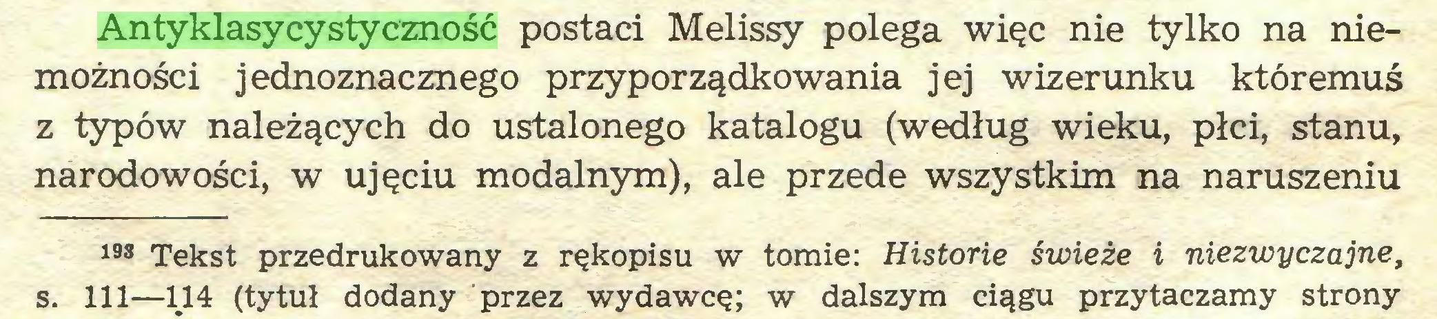 (...) Antyklasycystyczność postaci Melissy polega więc nie tylko na niemożności jednoznacznego przyporządkowania jej wizerunku któremuś z typów należących do ustalonego katalogu (według wieku, płci, stanu, narodowości, w ujęciu modalnym), ale przede wszystkim na naruszeniu 193 Tekst przedrukowany z rękopisu w tomie: Historie świeże i niezwyczajne, s. 111—114 (tytuł dodany przez wydawcę; w dalszym ciągu przytaczamy strony...