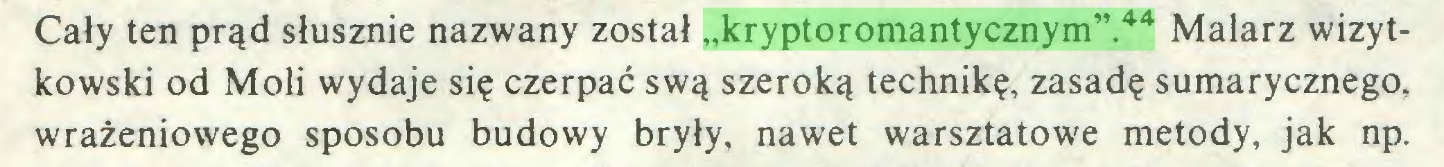 """(...) Cały ten prąd słusznie nazwany został """"kryptoromantycznym"""".44 Malarz wizytkowski od Moli wydaje się czerpać swą szeroką technikę, zasadę sumarycznego, wrażeniowego sposobu budowy bryły, nawet warsztatowe metody, jak np..."""