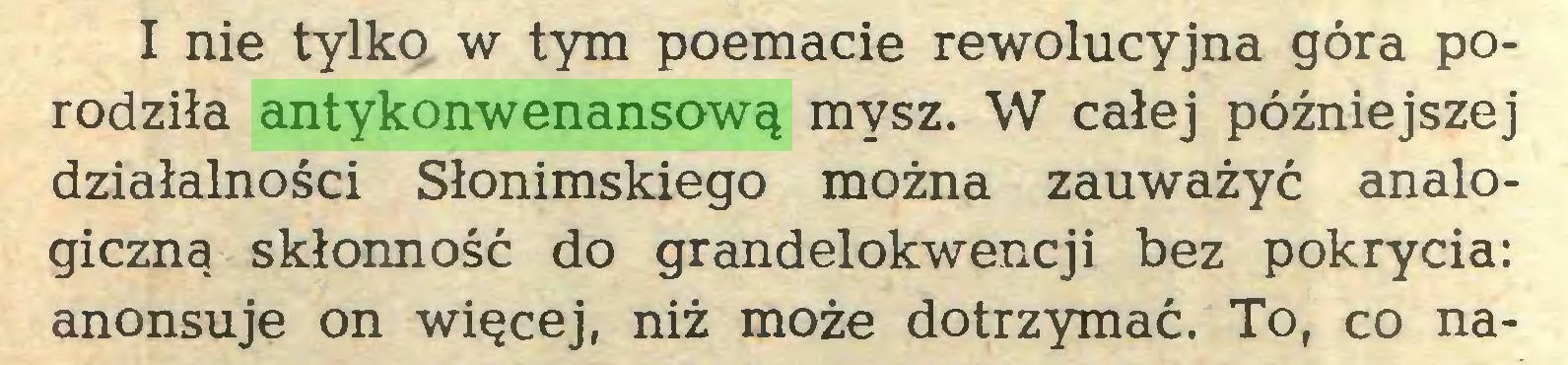 (...) I nie tylko w tym poemacie rewolucyjna góra porodziła antykonwenansową mysz. W całej późniejszej działalności Słonimskiego można zauważyć analogiczną skłonność do grandelokwencji bez pokrycia: anonsuje on więcej, niż może dotrzymać. To, co na...