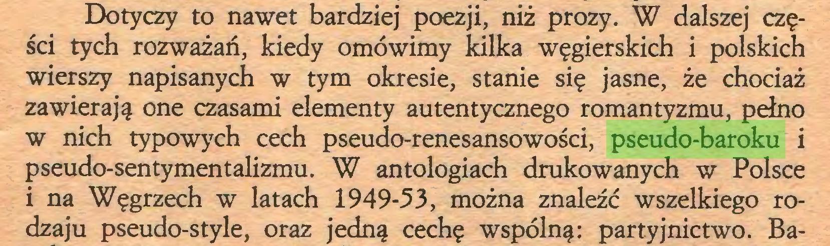 (...) Dotyczy to nawet bardziej poezji, niż prozy. W dalszej części tych rozważań, kiedy omówimy kilka węgierskich i polskich wierszy napisanych w tym okresie, stanie się jasne, że chociaż zawierają one czasami elementy autentycznego romantyzmu, pełno w nich typowych cech pseudo-renesansowości, pseudo-baroku i pseudo-sentymentalizmu. W antologiach drukowanych w Polsce i na Węgrzech w latach 1949-53, można znaleźć wszelkiego rodzaju pseudo-style, oraz jedną cechę wspólną: partyjnictwo. Ba...