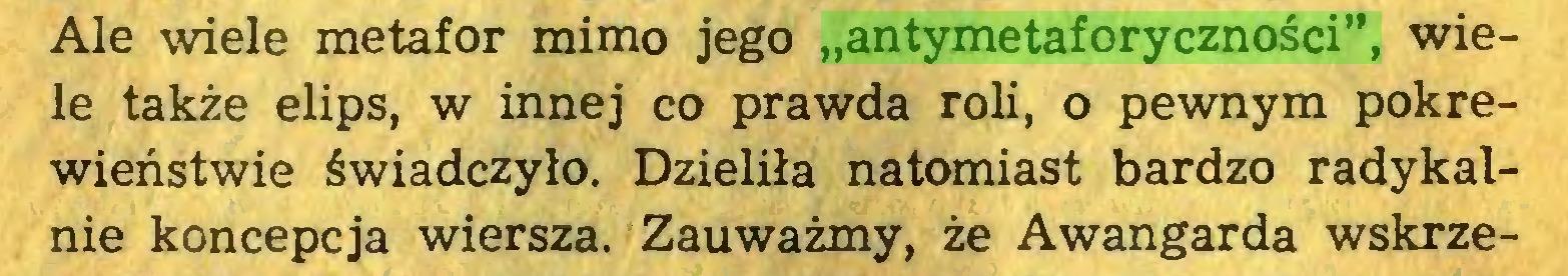 """(...) Ale wiele metafor mimo jego """"antymetaforyczności"""", wiele także elips, w innej co prawda roli, o pewnym pokrewieństwie świadczyło. Dzieliła natomiast bardzo radykalnie koncepcja wiersza. Zauważmy, że Awangarda wskrze..."""