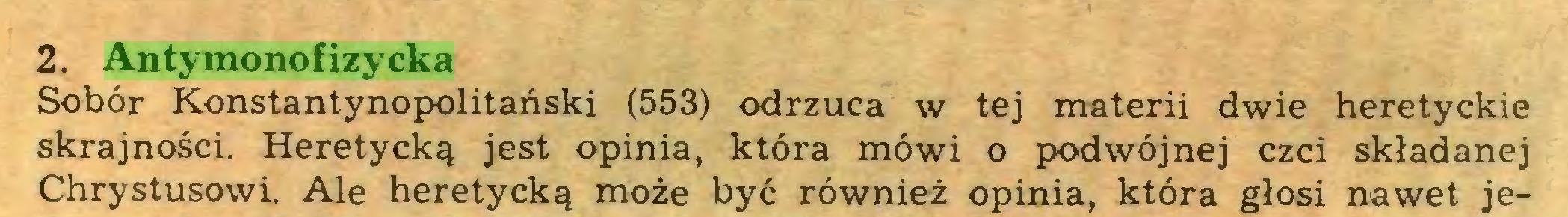 (...) 2. Antymonofizycka Sobór Konstantynopolitański (553) odrzuca w tej materii dwie heretyckie skrajności. Heretycką jest opinia, która mówi o podwójnej czci składanej Chrystusowi. Ale heretycką może być również opinia, która głosi nawet je...