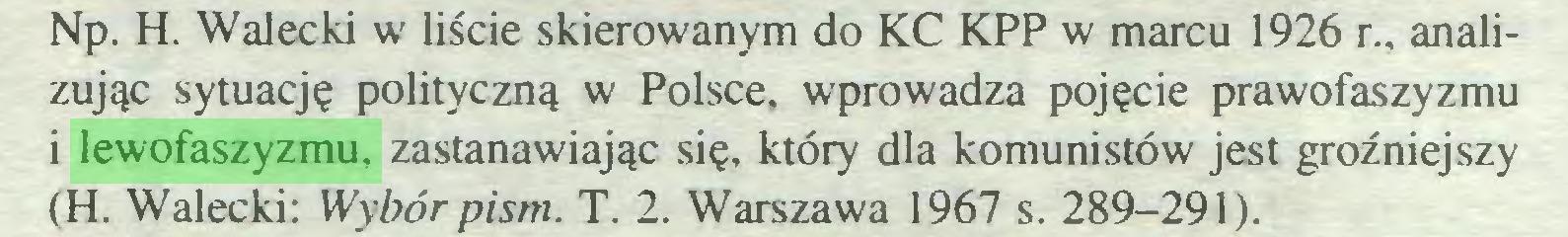 (...) Np. H. Wałecki w liście skierowanym do KC KPP w marcu 1926 r., analizując sytuację polityczną w Polsce, wprowadza pojęcie prawofaszyzmu i lewofaszyzmu, zastanawiając się, który dla komunistów jest groźniejszy (H. Wałecki: Wybór pism. T. 2. Warszawa 1967 s. 289-291)...