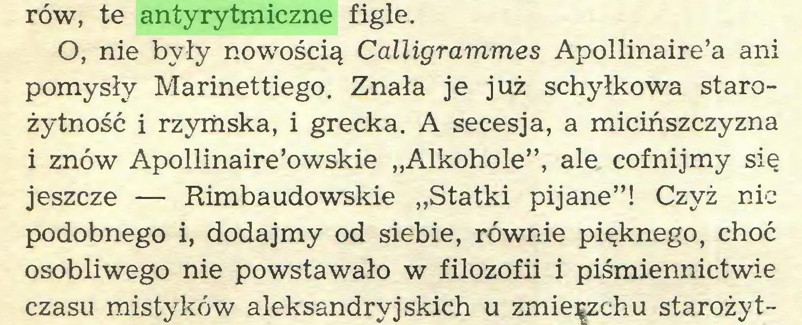 """(...) jeszcze — Rimbaudowskie """"Statki pijane""""! Czyż nic podobnego i, dodajmy od siebie, równie pięknego, choć osobliwego nie powstawało w filozofii i piśmiennictwie czasu mistyków aleksandryjskich u zmierzchu starożytrów, te antyrytmiczne figle..."""